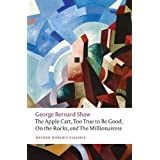 The Apple Cart, Too True to Be Good, On the Rocks, and Millionairess (Oxford World's Classics)