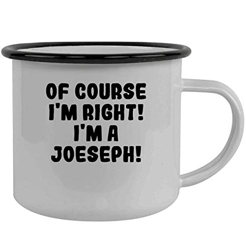 Of Course I'm Right! I'm A Joeseph! - Stainless Steel 12Oz Camping Mug, Black