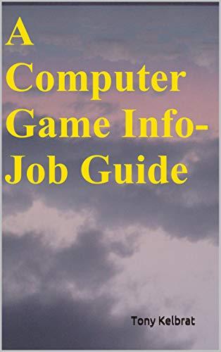A Computer Game Info-Job Guide (English Edition)