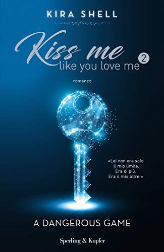 A dangerous game. Kiss me like you love me. Ediz. italiana (Vol. 2)