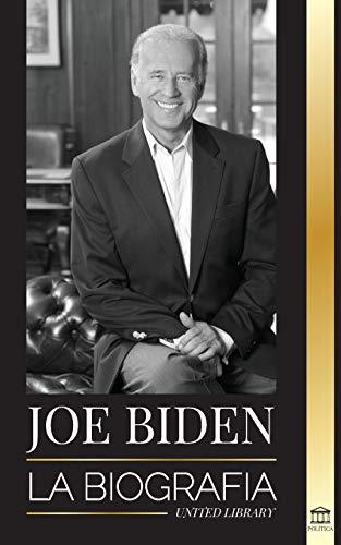 Joe Biden: La biografía (Política) (Spanish Edition)