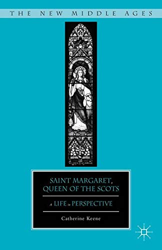 Saint Margaret, Queen of the Scots: A Life in Perspective (The New Middle Ages)