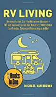 RV Living: The RVing Lifestyle: Start Your Motorhome Adventure! + RV Travel: Your Guide to a Full-Time Nomad Life / RV Retirement. Start Traveling, Camping and Boondocking as an RVer!