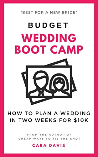 Budget Wedding Boot Camp: How to Plan a Wedding in Two Weeks for $10k (English Edition)