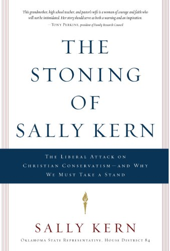 The Stoning of Sally Kern: The Liberal Attack on Christian Conservatism--and Why We Must Take a Stand