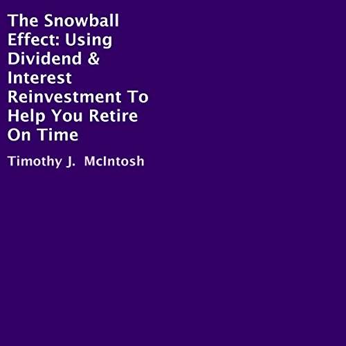 The Snowball Effect     Using Dividend & Interest Reinvestment to Help You Retire on Time              By:                                                                                                                                 Timothy J. McIntosh                               Narrated by:                                                                                                                                 Clay Willison                      Length: 2 hrs and 50 mins     8 ratings     Overall 3.4