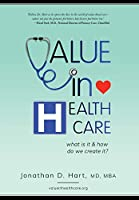 Value in Healthcare: What is it and How do we create it?