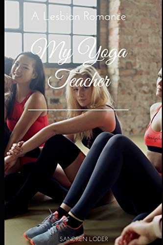 My Yoga Teacher: A Lesbian Romance