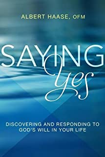 Saying Yes: Discovering and Responding to God's Will in Your Life