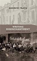Writing Disenchantment: British First World War Prose, 1914-30