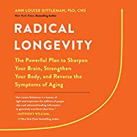 Radical Longevity: The Powerful Plan to Sharpen Your Brain, Strengthen Your Body, and Reverse the Symptoms of Aging