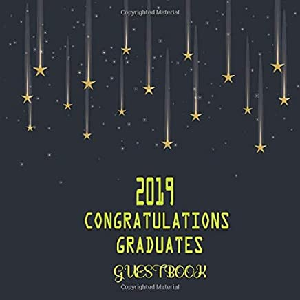 Congratulations Graduates 2019 Guest Book: For Message Book Wishes and Gift Log, Blank Pages for Writing  ,Guest Sign In , Keepsake Graduate Educations Finish School for Students