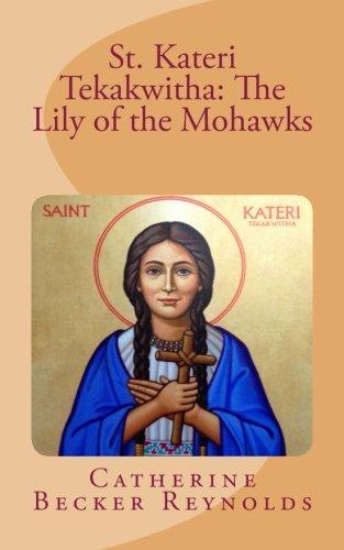 St. Kateri Tekakwitha: The Lily of the Mohawks