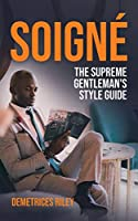 Soigné: The Supreme Gentleman's Style Guide