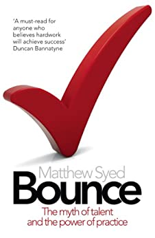 Bounce: The Myth of Talent and the Power of Practice by [Matthew Syed]