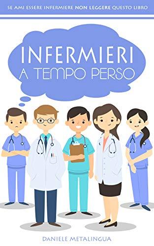 Infermieri a tempo perso: Le disavventure tragicomiche di un infermiere odia la professione