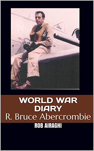 World War Diary: R. Bruce Abercrombie (English Edition)