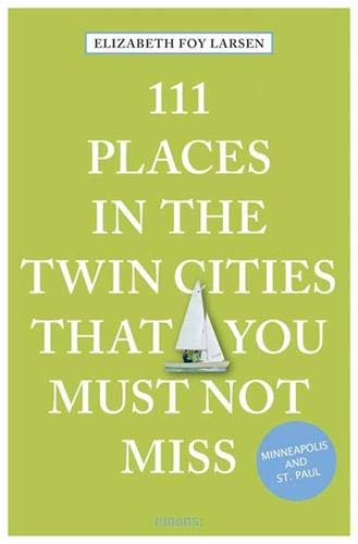111 Places in the Twin Cities That You Must Not Miss (111 Places in .... That You Must Not Miss)