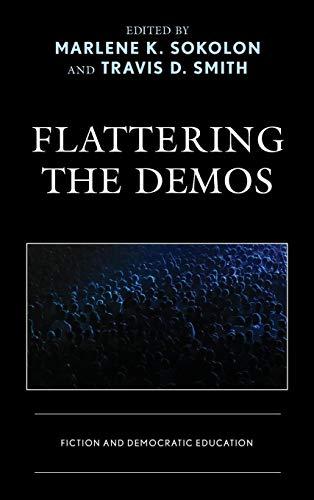 Flattering the Demos: Fiction and Democratic Education (Politics, Literature, & Film)