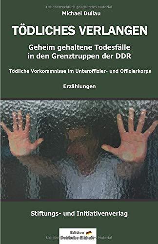 TÖDLICHES VERLANGEN: Geheim gehaltene Todesfälle in den Grenztruppen der DDR – Tödliche Vorkommnisse im Unteroffizier- und Offizierkorps