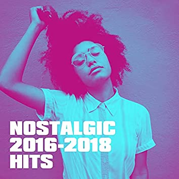 Nostalgic 2016-2018 Hits