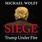 Siege     Trump Under Fire              By:                                                                                                                                 Michael Wolff                               Narrated by:                                                                                                                                 Holter Graham,                                                                                        Michael Wolff                      Length: 11 hrs and 35 mins     13 ratings     Overall 4.8