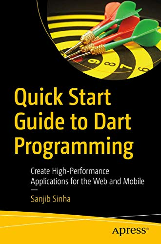 Quick Start Guide to Dart Programming: Create High-Performance Applications for the Web and Mobile