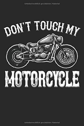 Don't touch my Motorcycle: Motorrad Motorradfahrer Spruch Geschenke Notizbuch liniert (A5 Format, 15,24 x 22,86 cm, 120 Seiten)