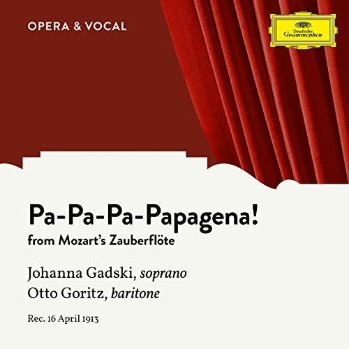 Mozart: Die Zauberflöte, K. 620: Pa-Pa-Pa-Pa-Pa-Pa-Papagena!