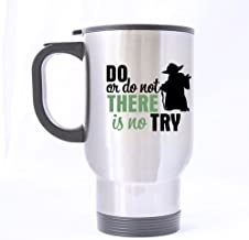 Nice Do Or Do Not There Is No Try Mug - 100% Stainless Steel Material Travel Mugs - 14oz sizes