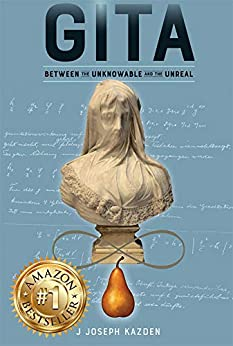 Gita: Between the Unknowable and the Unreal by [J Joseph Kazden]