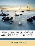 Minutenspiele. - Wien, Mausberger 1837-1840... (German Edition)
