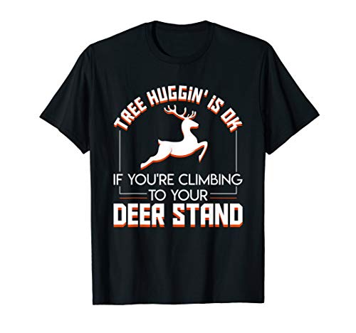 Tree Huggin You're Climbing To Your Deer Stand Deer Hunting