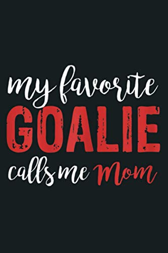 Womens My Favorite Goalie Calls Me Mom Soccer Hockey Gift Mom: Notebook Planner - 6x9 inch Daily Planner Journal, To Do List Notebook, Daily Organizer, 114 Pages