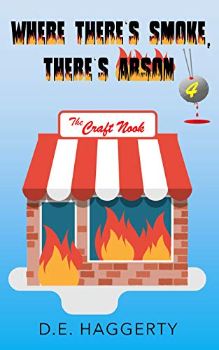 Where There's Smoke, There's Arson: a humorous senior sleuth cozy mystery short read (The Gray-Haired Knitting Detectives Book 4) by [D.E. Haggerty]