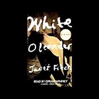 White Oleander                   By:                                                                                                                                 Janet Fitch                               Narrated by:                                                                                                                                 Oprah Winfrey                      Length: 6 hrs and 21 mins     532 ratings     Overall 4.1