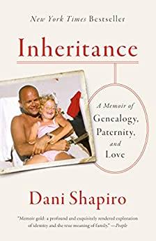 Inheritance: A Memoir of Genealogy, Paternity, and Love by [Dani Shapiro]