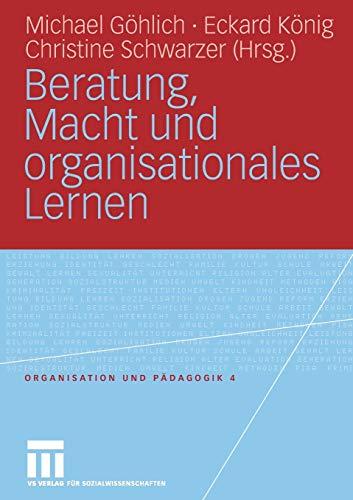 Beratung, Macht und organisationales Lernen (Organisation und Pädagogik, 4, Band 4)