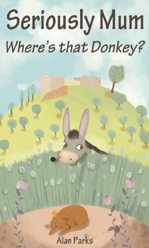 Seriously Mum, Where's that Donkey?