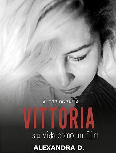 Vittoria su vida como un film de Alexandra D.