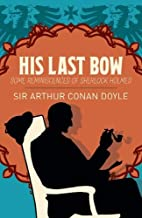 His Last Bow: Some Reminiscences of Sherlock Holmes (Arcturus Classics)