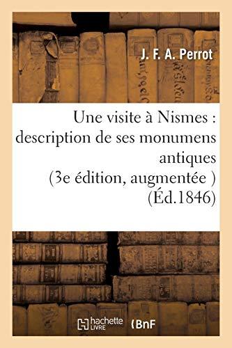 Une visite à Nismes : description de ses monumens antiques 3e édition, augmentée d'un Mémoire