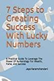 7 Steps to Creating Success With Lucky Numbers: A Practical Guide To Leverage The Power Of...