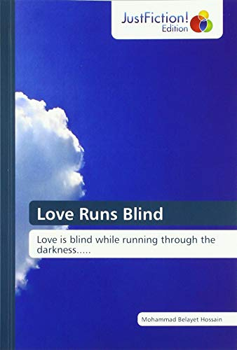 Love Runs Blind: Love is blind while running through the darkness.....