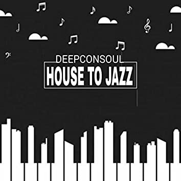House To Jazz