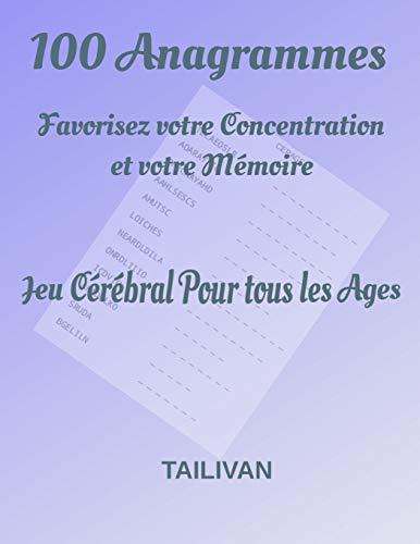 100 Anagrammes Favorisez votre Concentration et votre Mémoire: Jeu Cérébral pour tous les âges