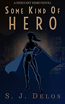 Some Kind of Hero (A Hesitant Hero Book 2) by [S.J. Delos]