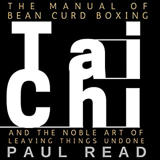 The Manual of Bean Curd Boxing: Tai Chi and the Noble Art of Leaving Things Undone audiobook cover art