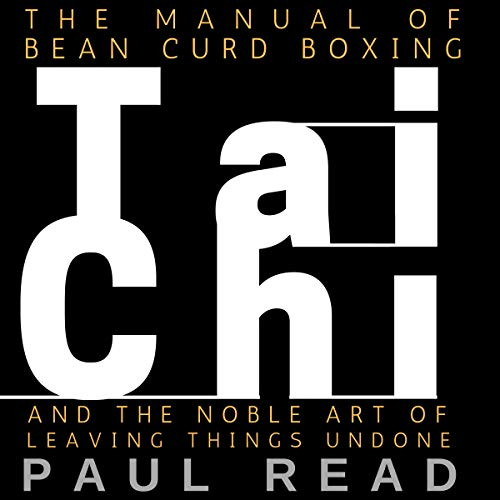 The Manual of Bean Curd Boxing: Tai Chi and the Noble Art of Leaving Things Undone cover art