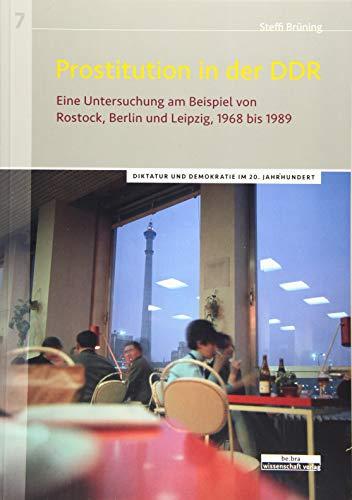 Prostitution in der DDR: Eine Untersuchung am Beispiel von Rostock, Berlin und Leipzig, 1968 bis 1989: Eine Untersuchung am Beispiel der Städte Rostock, Berlin und Leipzig von 1968 bis 1989